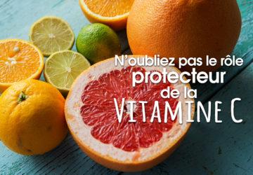 N'oubliez pas le rôle protecteur de la Vitamine C…